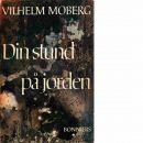 Din stund på jorden - Moberg, Vilhelm