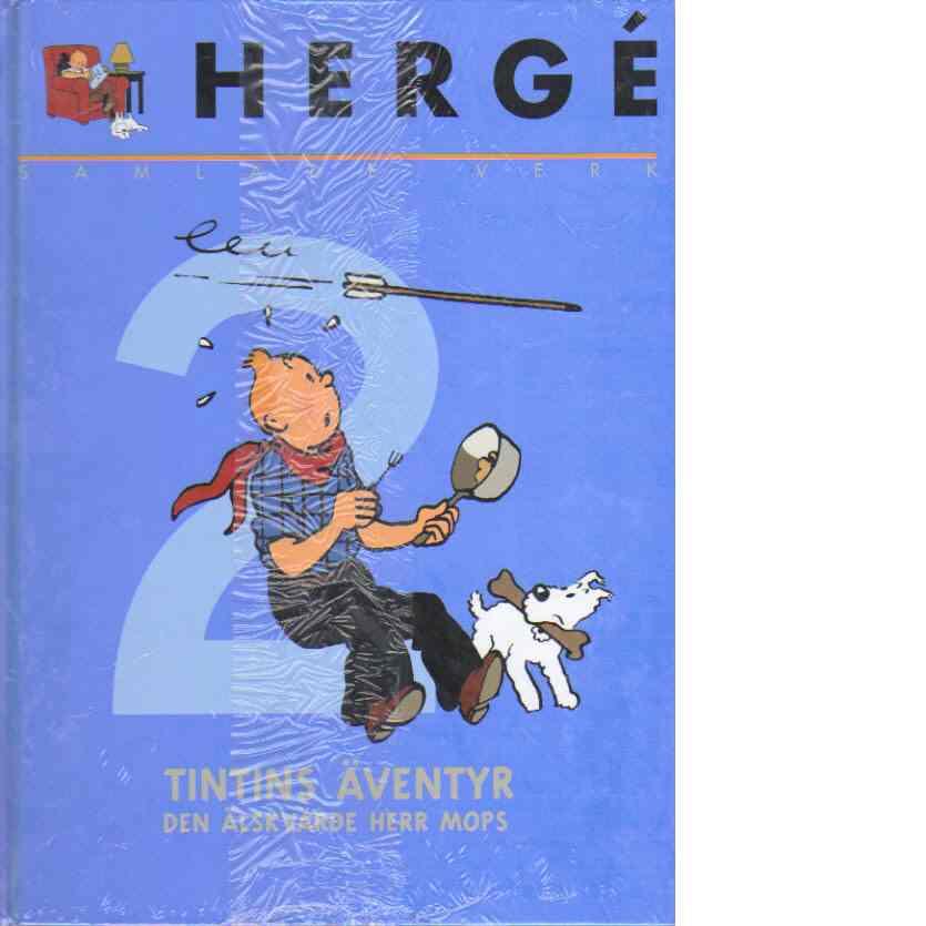 Hergé samlade verk 2 : Den älskvärde herr Mops - Tintin i Kongo, Tintin i Amerika - Hergé pseudonym för Georges Prosper Remi