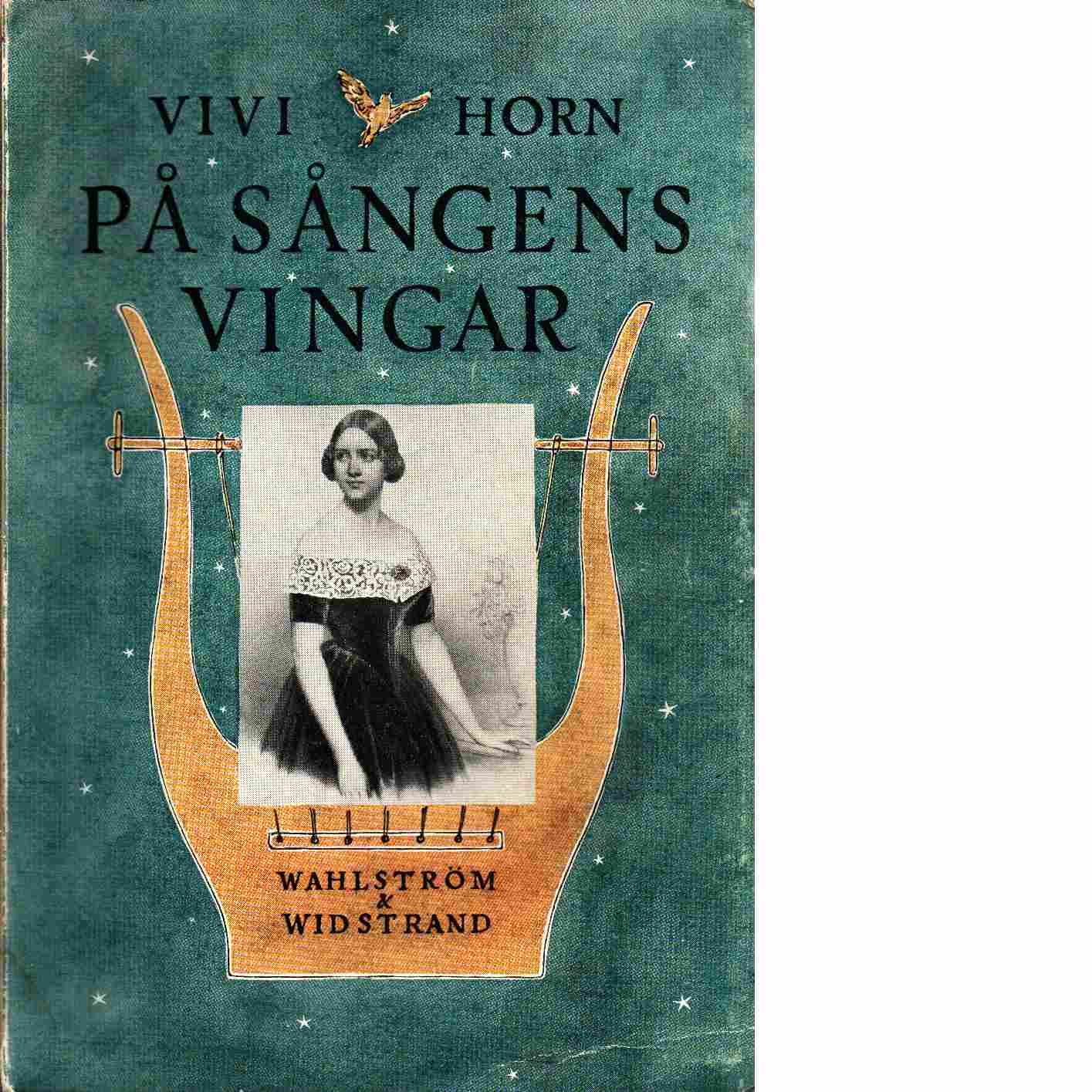 På sångens vingar : Jenny Linds levnadssaga - Horn, Vivi