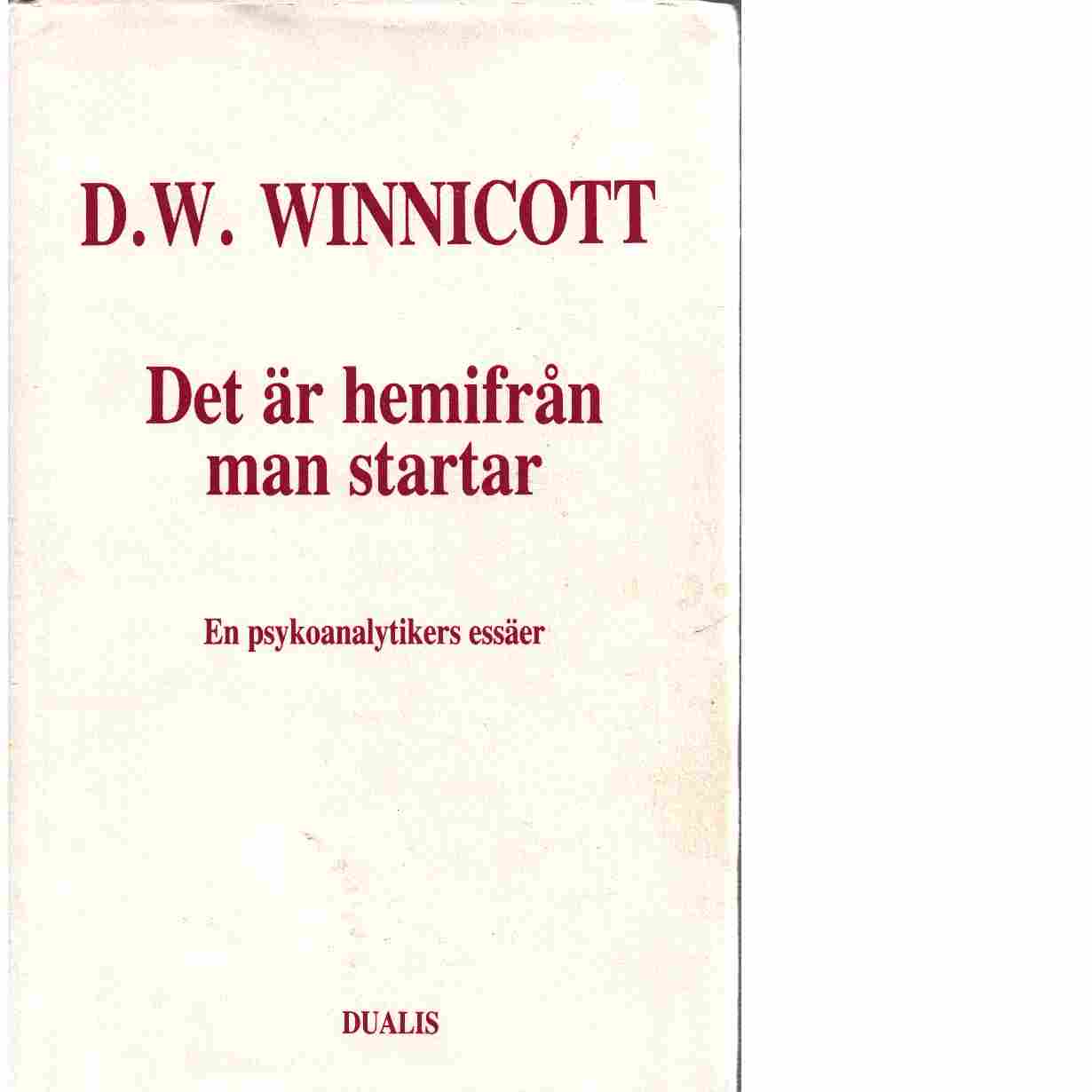 Det är hemifrån man startar : en psykoanalytikers essäer - Winnicott, Donald Woods