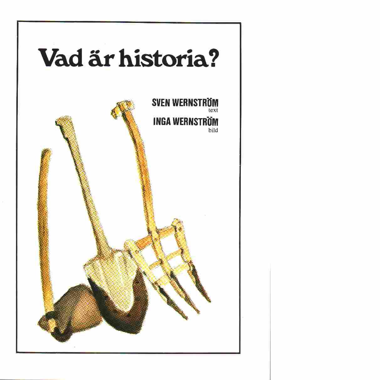 Vad är historia? - Wernström, Sven  och Wernström, Inga