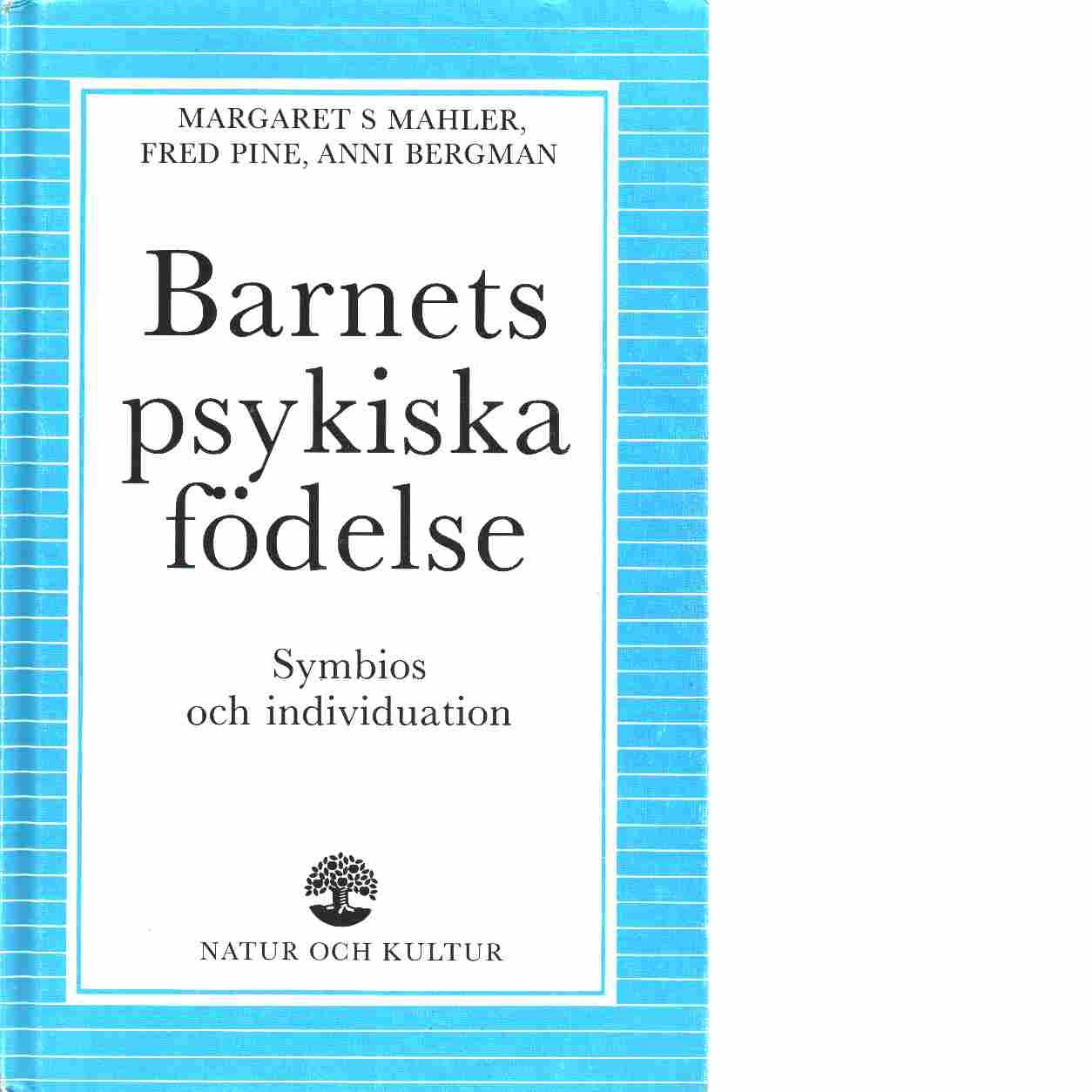 Barnets psykiska födelse : symbios och individuation - Mahler, Margaret S. och Pine, Fred  samt  Bergman, Anni