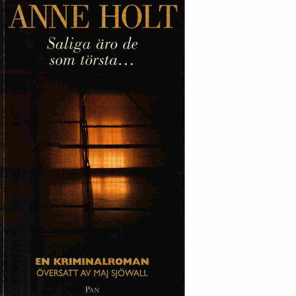 Saliga äro de som törsta- : en kriminalroman - Holt, Anne