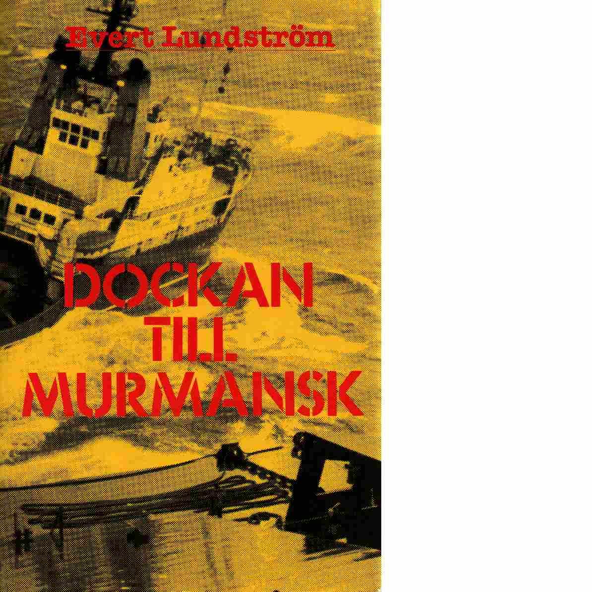 Dockan till Murmansk - Lundström, Evert