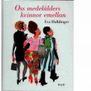 Oss medelålders kvinnor emellan - Halldinger, Eva