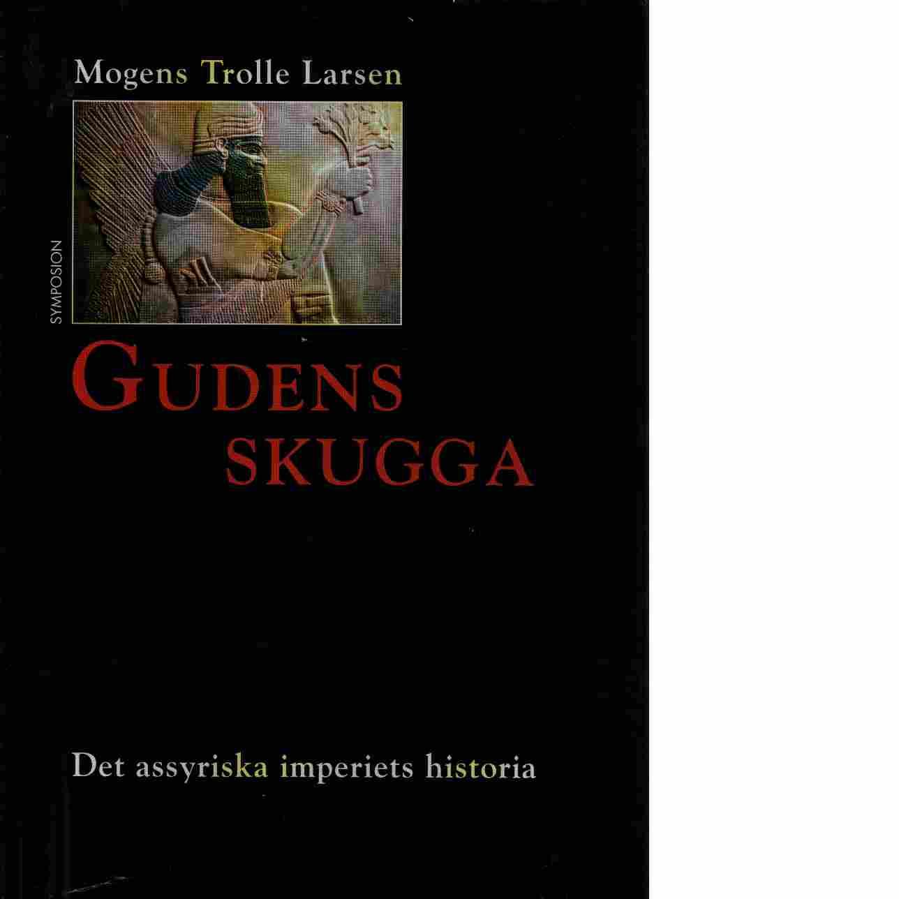 Gudens skugga : det assyriska imperiets historia - Trolle Larsen, Mogens
