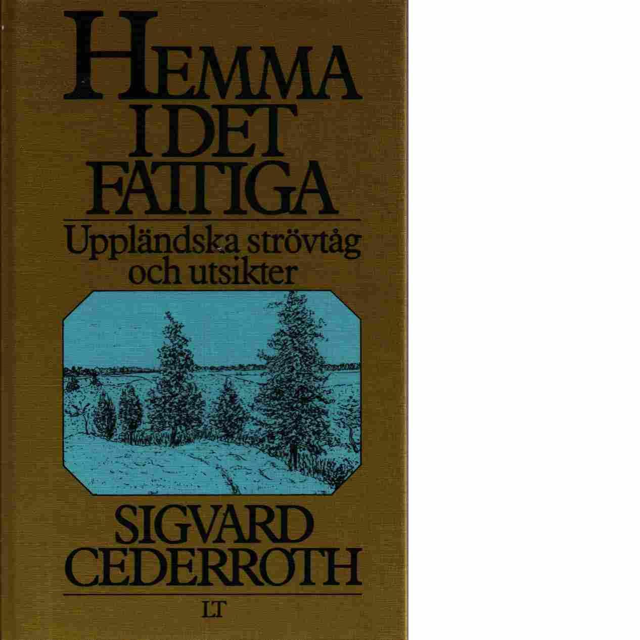 Hemma i det fattiga : uppländska strövtåg och utsikter - Cederroth, Sigvard
