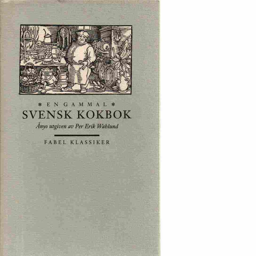 En gammal svensk kokbok : från år 1650 - Wahlund, Per Erik