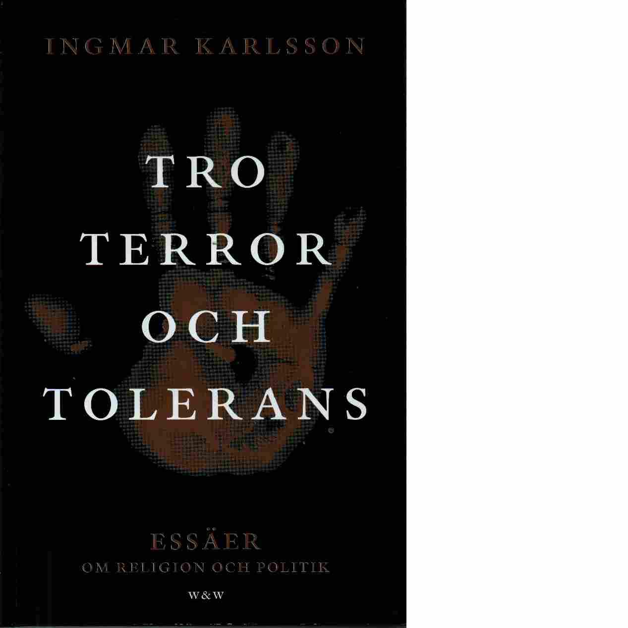 Tro, terror och tolerans : essäer om religion och politik - Karlsson, Ingmar