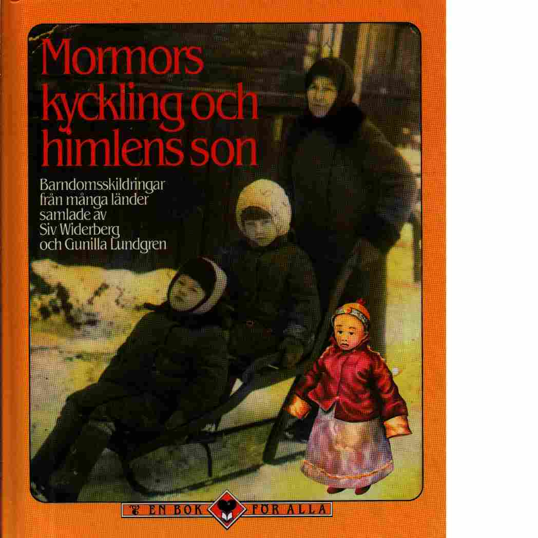 Mormors kyckling och himlens son : barndomsskildringar från många länder - Lundgren, Gunilla och Widerberg, Siv