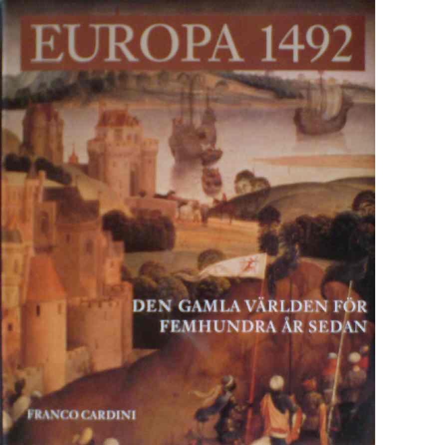 Europa 1492 : den gamla världen för femhundra år sedan - Cardini, Franco