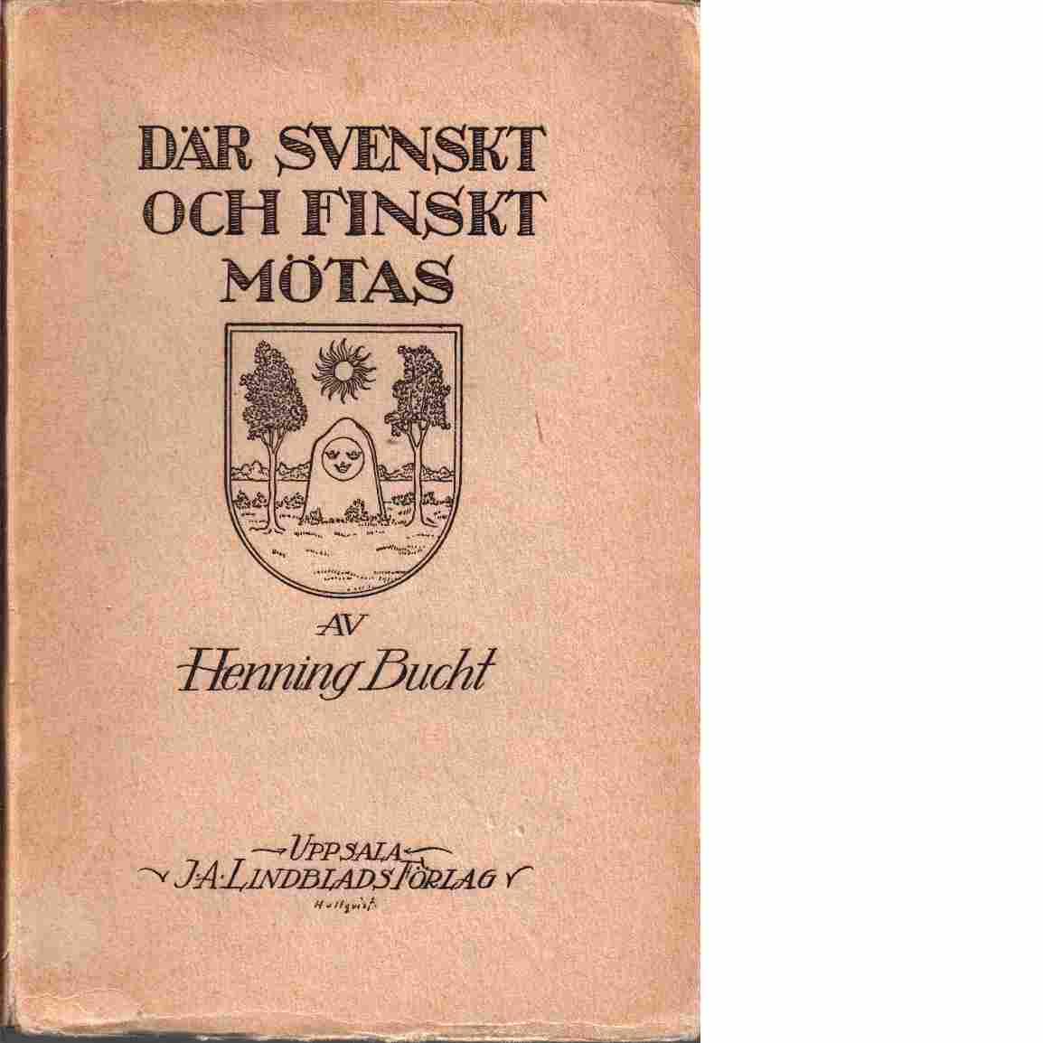 Där svenskt och finskt mötas : äldre bygdeanteckningar från Tornedalen - Bucht, Henning