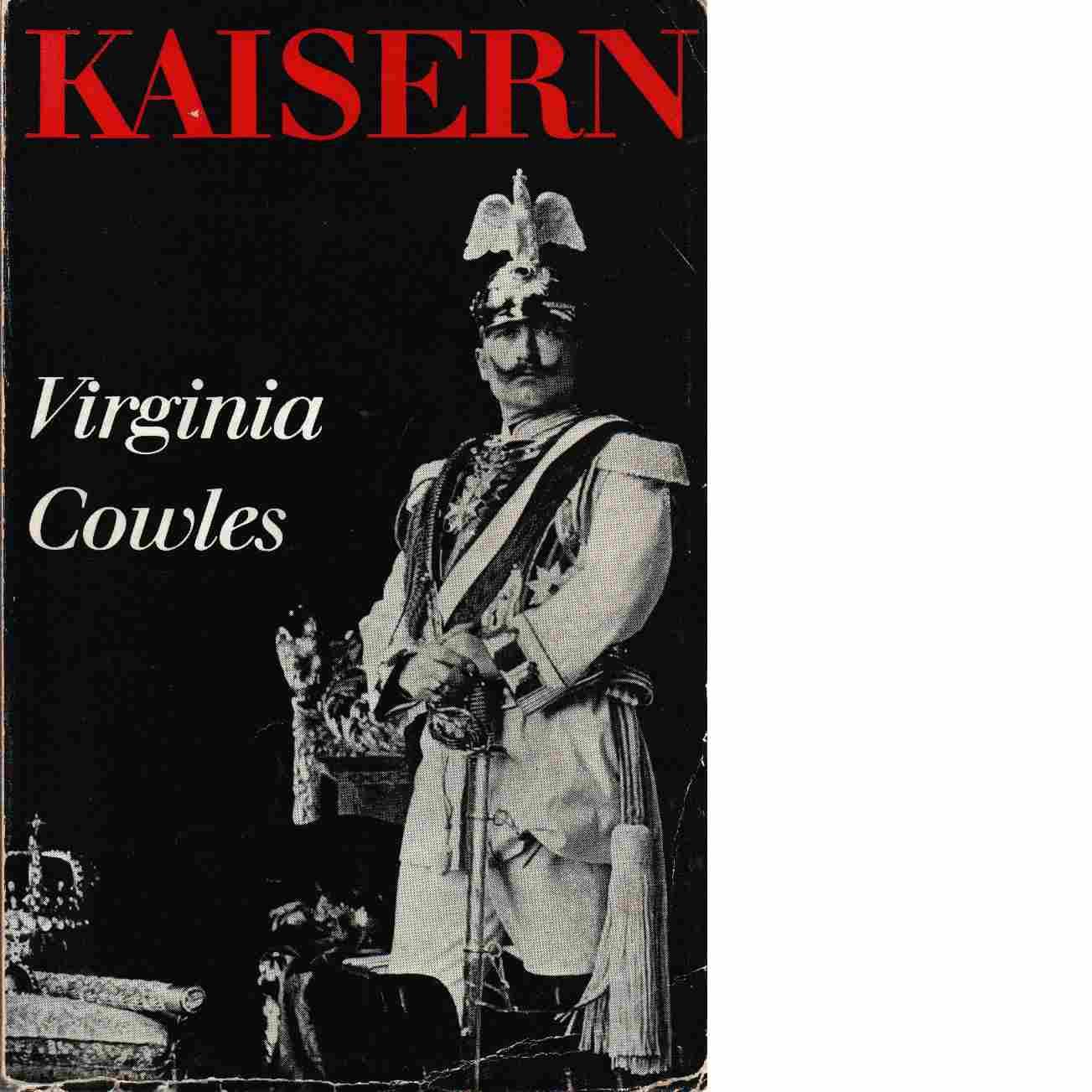 Kaisern : [Wilhelm II] : en biografi - Cowles, Virginia