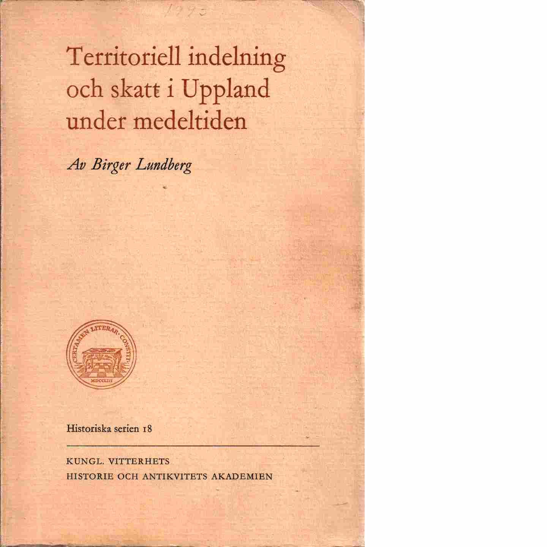 Territoriell indelning och skatt i Uppland under medeltiden - Lundberg, Birger