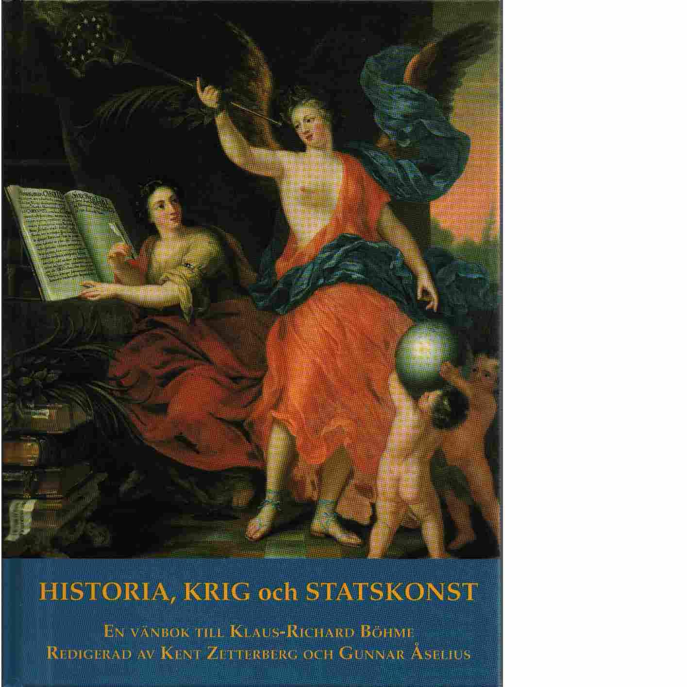 Historia, krig och statskonst : en vänbok till Klaus-Richard Böhme - Red.