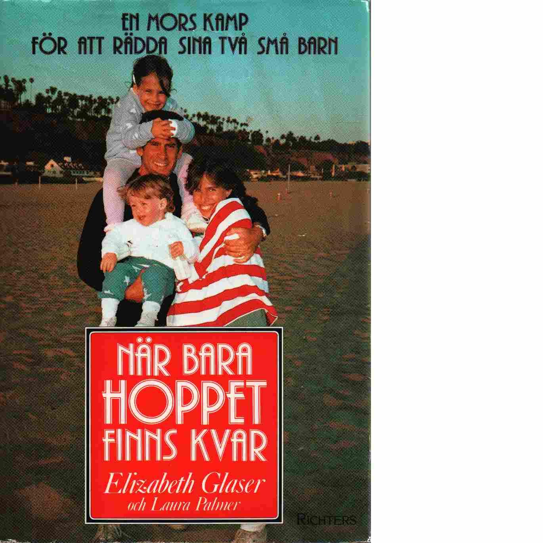 När bara hoppet finns kvar : en mors kamp för att rädda sina två små barn - Glaser, Elizabeth och Palmer, Laura