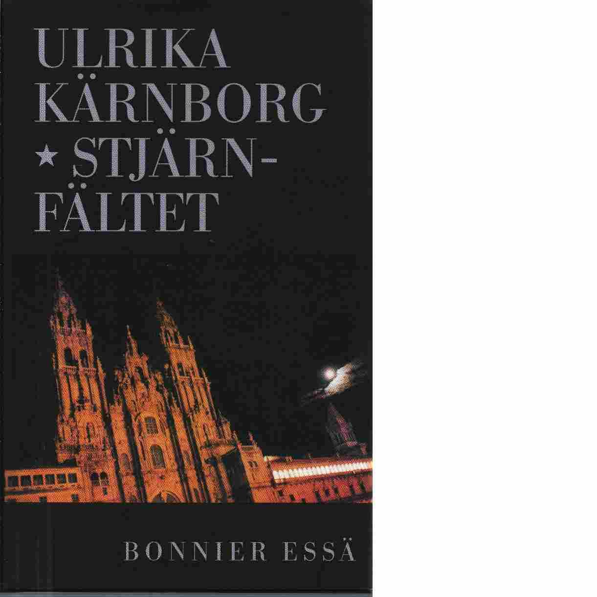 Stjärnfältet : en essä om helgon och skoskav - Kärnborg, Ulrika