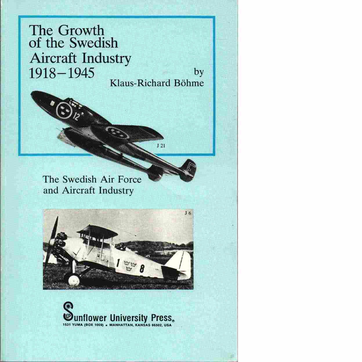 The growth of the Swedish aircraft industry 1918-1945 : the Swedish Air Force and aircraft industry - Böhme, Klaus-Richard