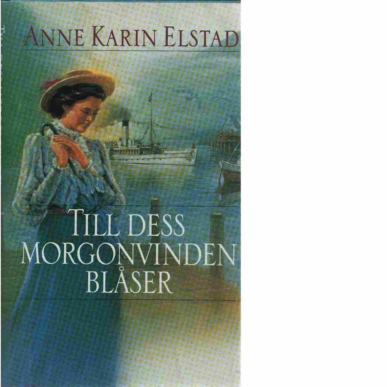 Till dess morgonvinden blåser - Elstad, Anne Karin