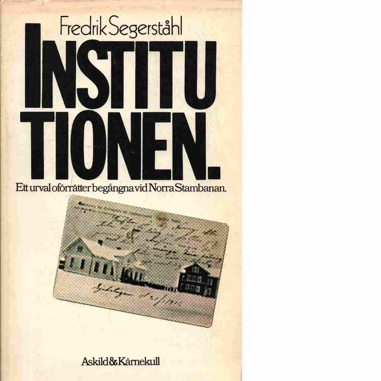 Institutionen : ett urval oförrätter begångna vid Norra stambanan - Segerståhl, Fredrik