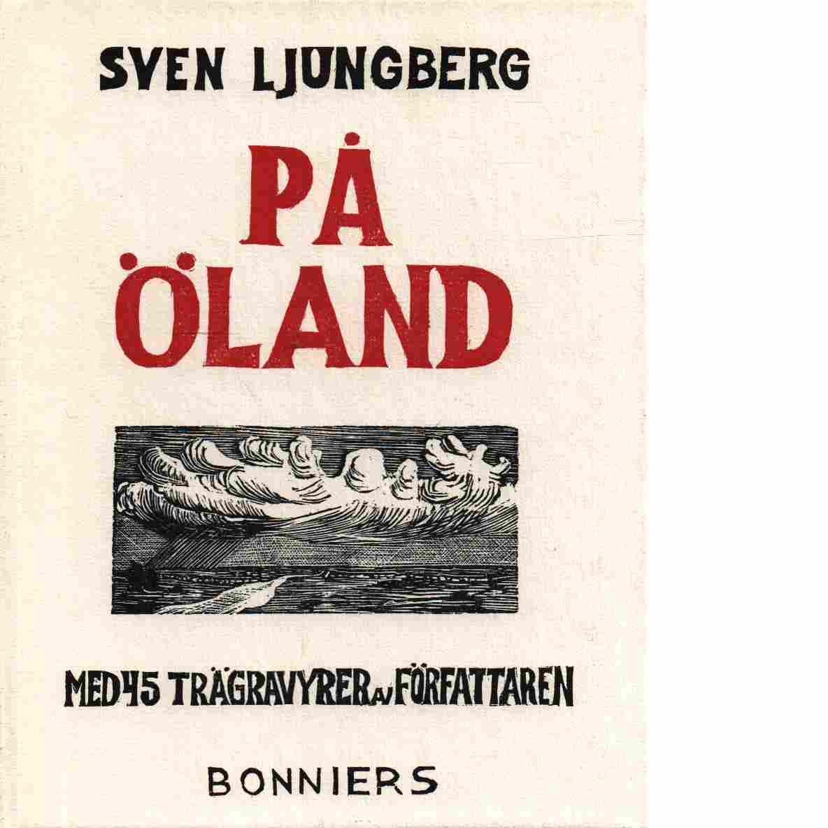 På Öland ; Med 45 trägravyrer av förf. - Ljungberg, Sven