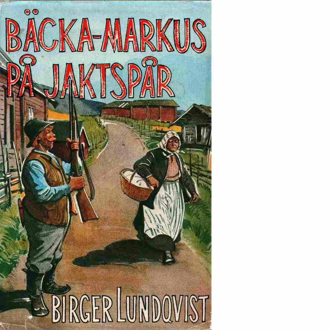 Bäcka-Markus på jaktspår - Lundqvist Birger