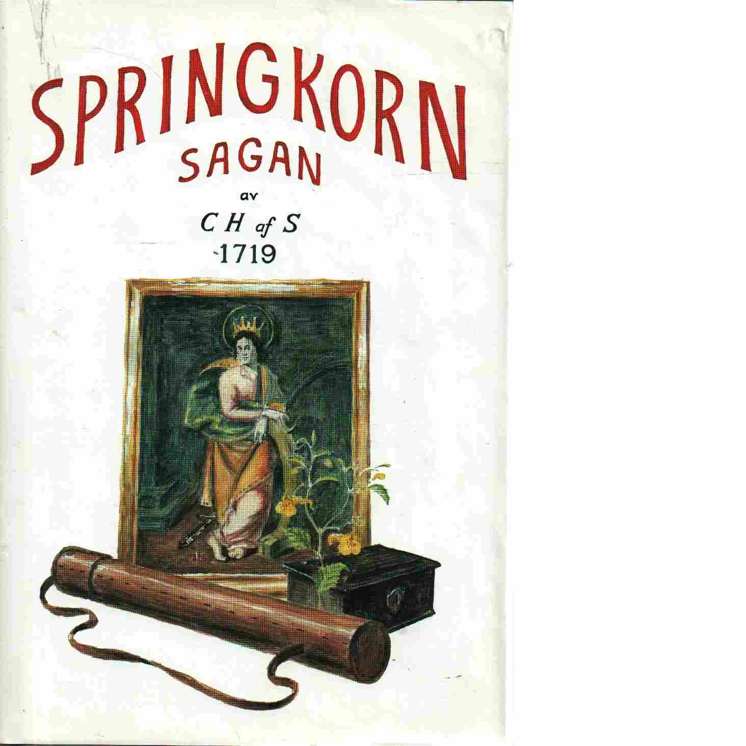 Springkornsagan : i drömvit glömskas skimmer  av C H af S 1719 - Lindberg, Ulf Henrik