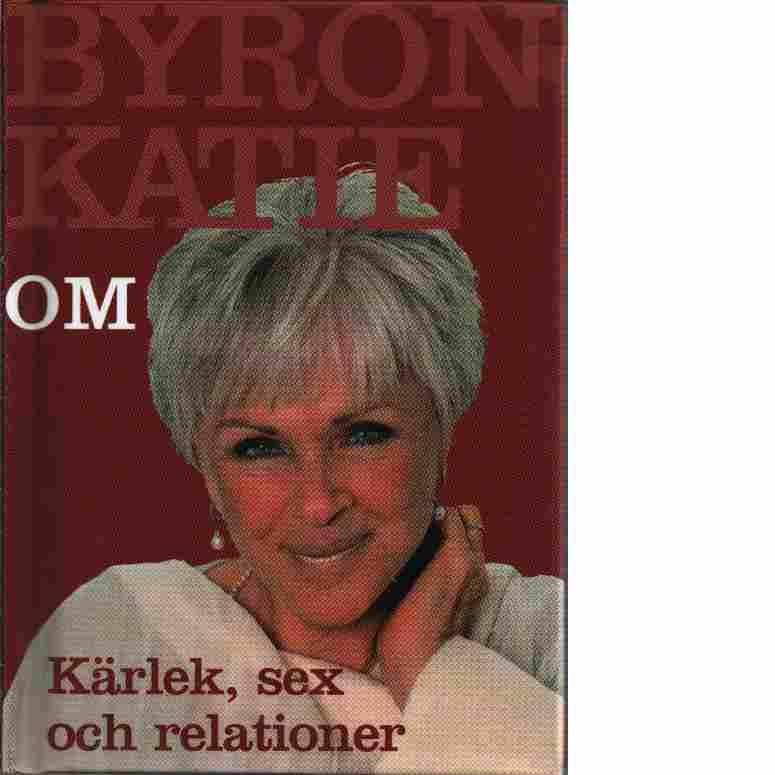 Byron Katie om kärlek, sex och relationer - Katie, Byron  och Mitchell, Stephen