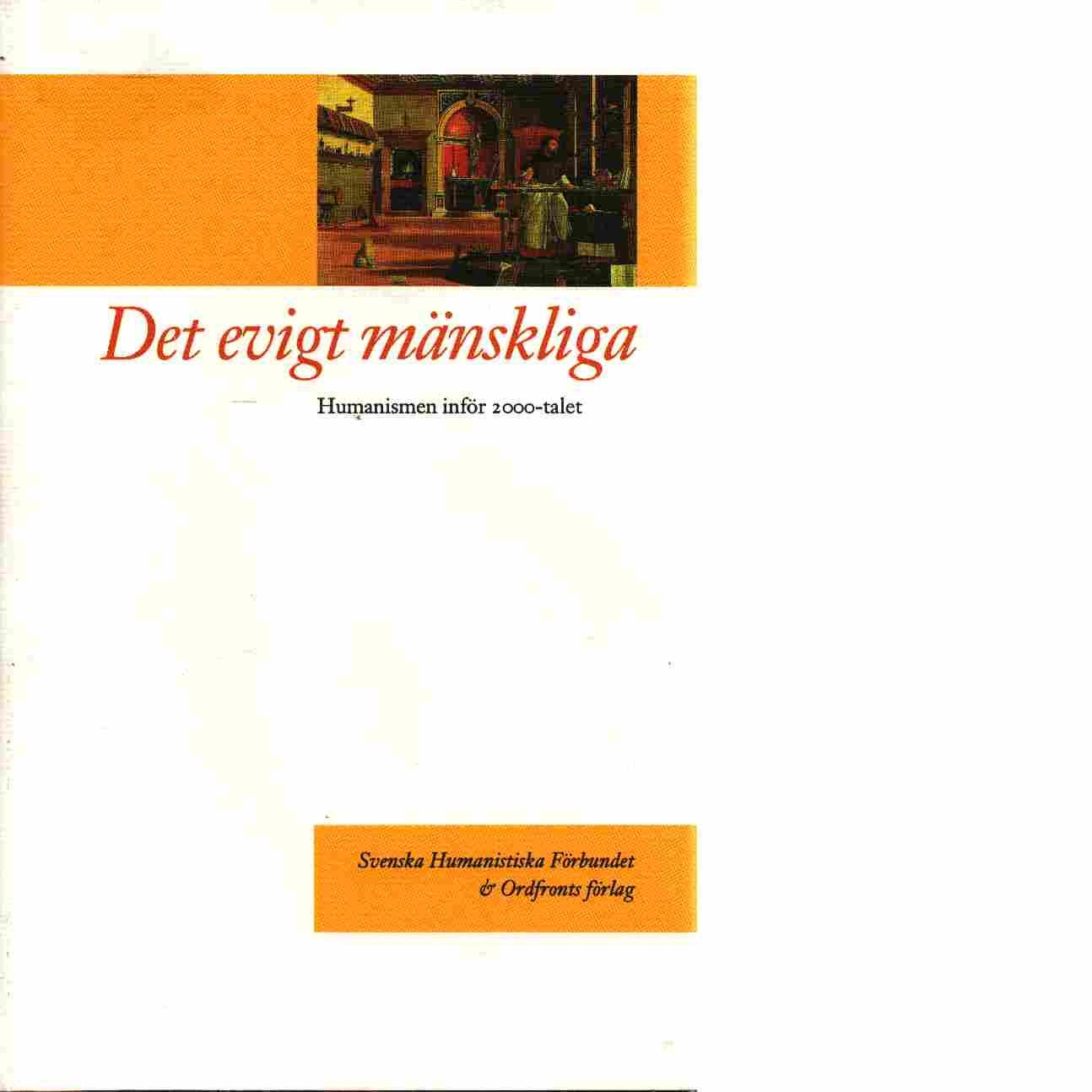 Det evigt mänskliga : humanismen inför 2000-talet - Björnsson, Anders