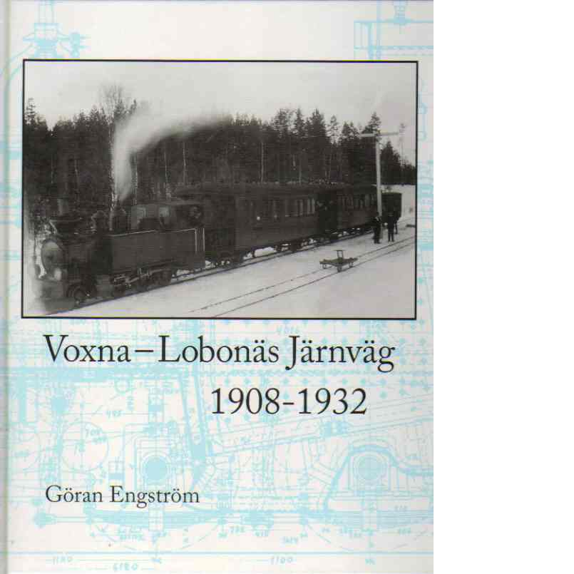 Voxna-Lobonäs järnväg 1908-1932 - Engström, Göran