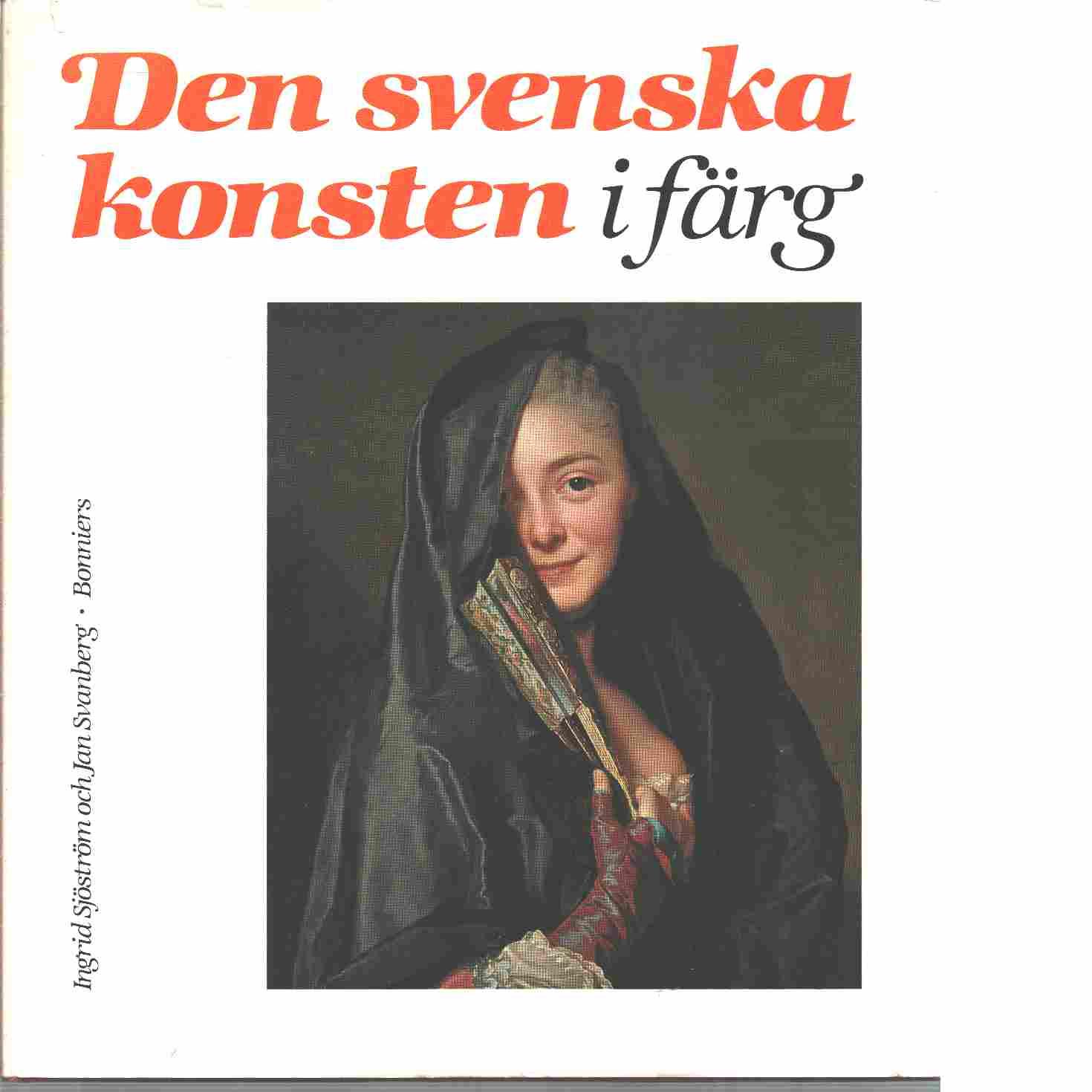 Den svenska konsten i färg - Sjöström, Ingrid och Svanberg, Jan