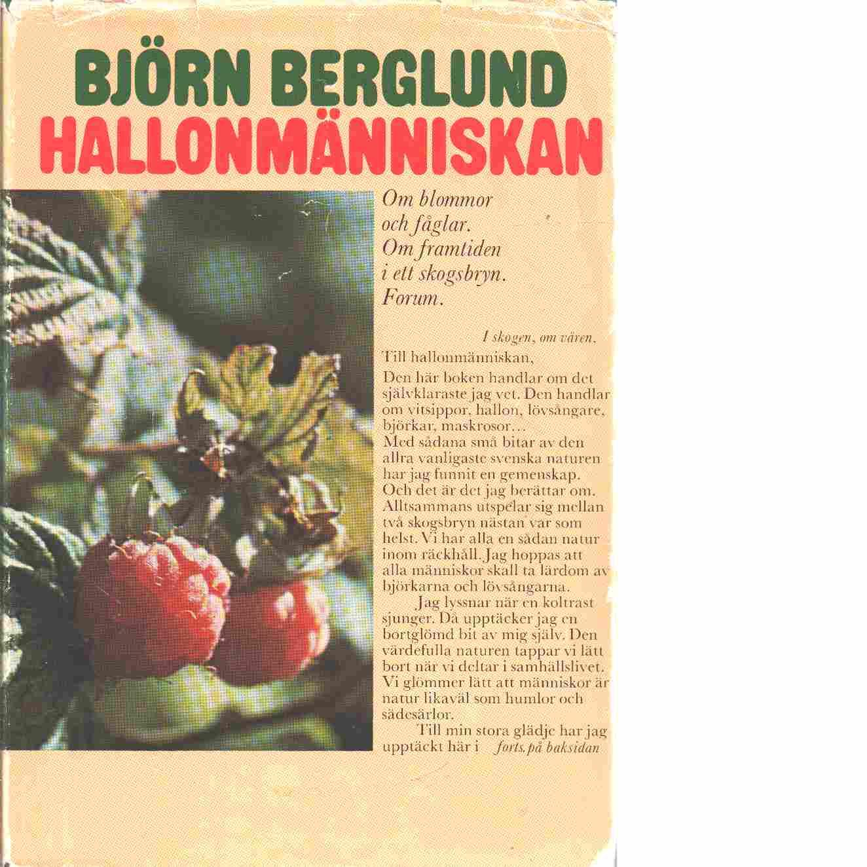 Hallonmänniskan : om blommor och fåglar : om framtiden i ett skogsbryn - Berglund, Björn