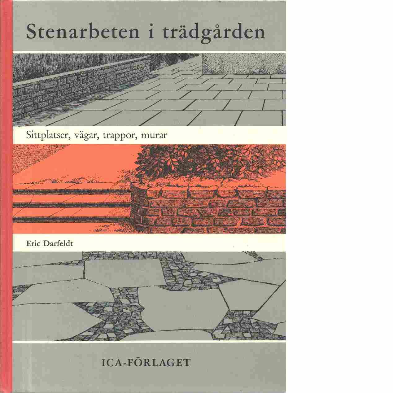 Stenarbeten i trädgården : vägar, trappor, sittplatser, murar, grindstolpar och vattendammar - Darfeldt, Eric