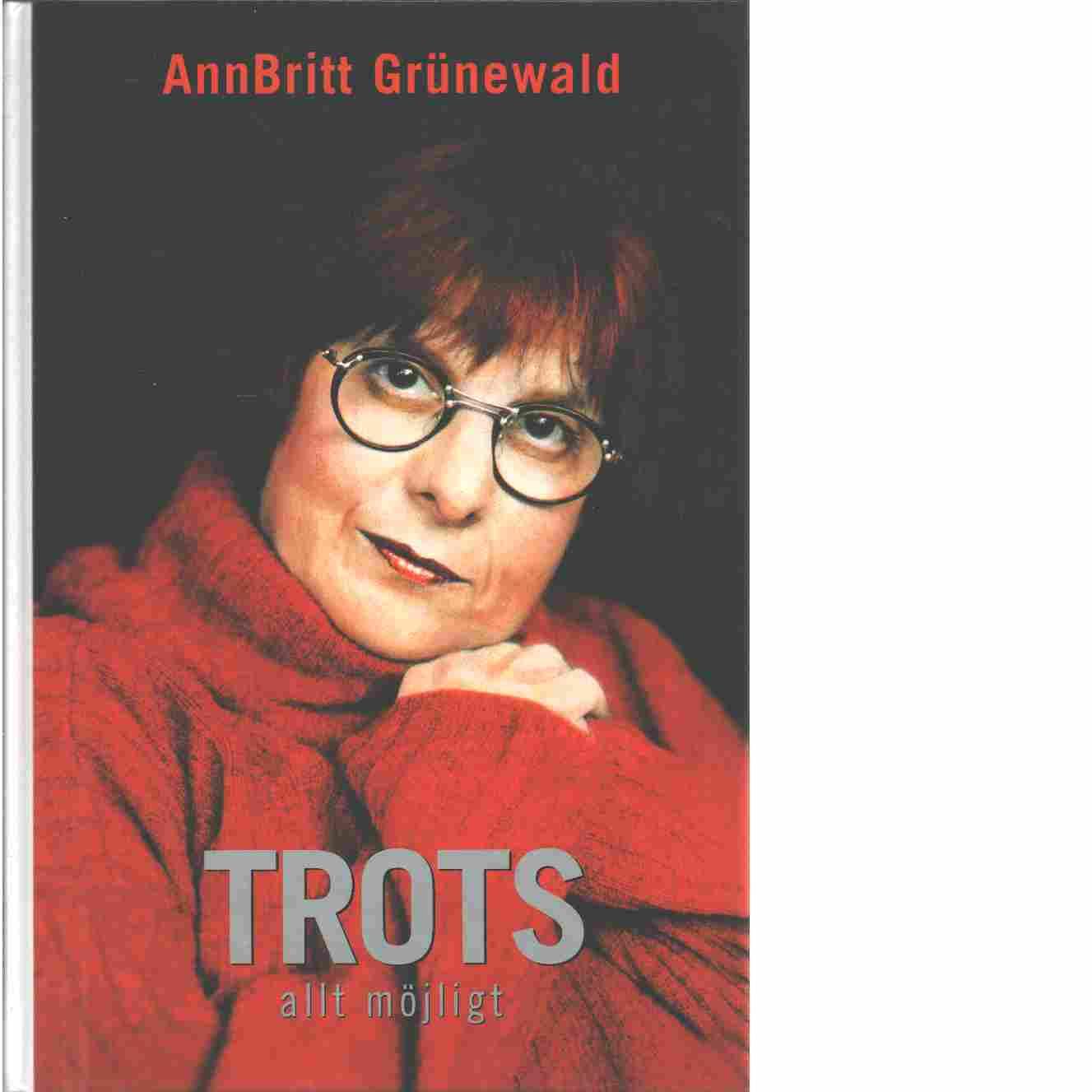Trots allt möjligt : rädda barnen - bekämpa kriminaliteten - Grünewald, AnnBritt