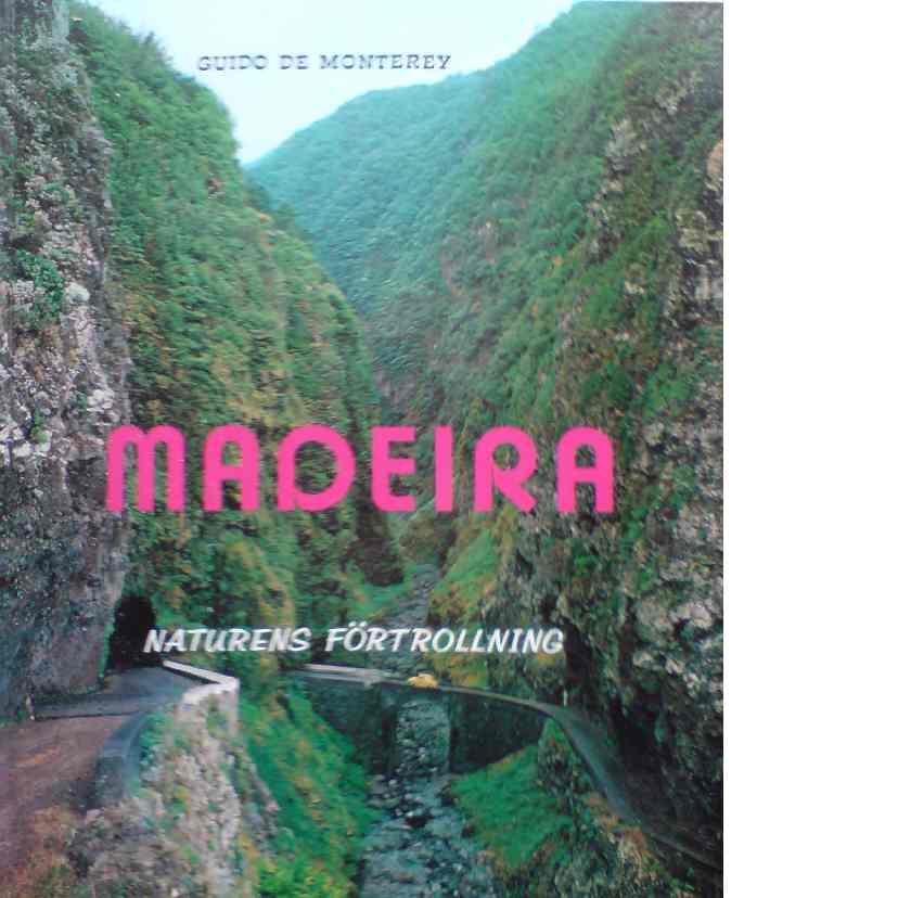 Madeira : Naturens förtrollning -