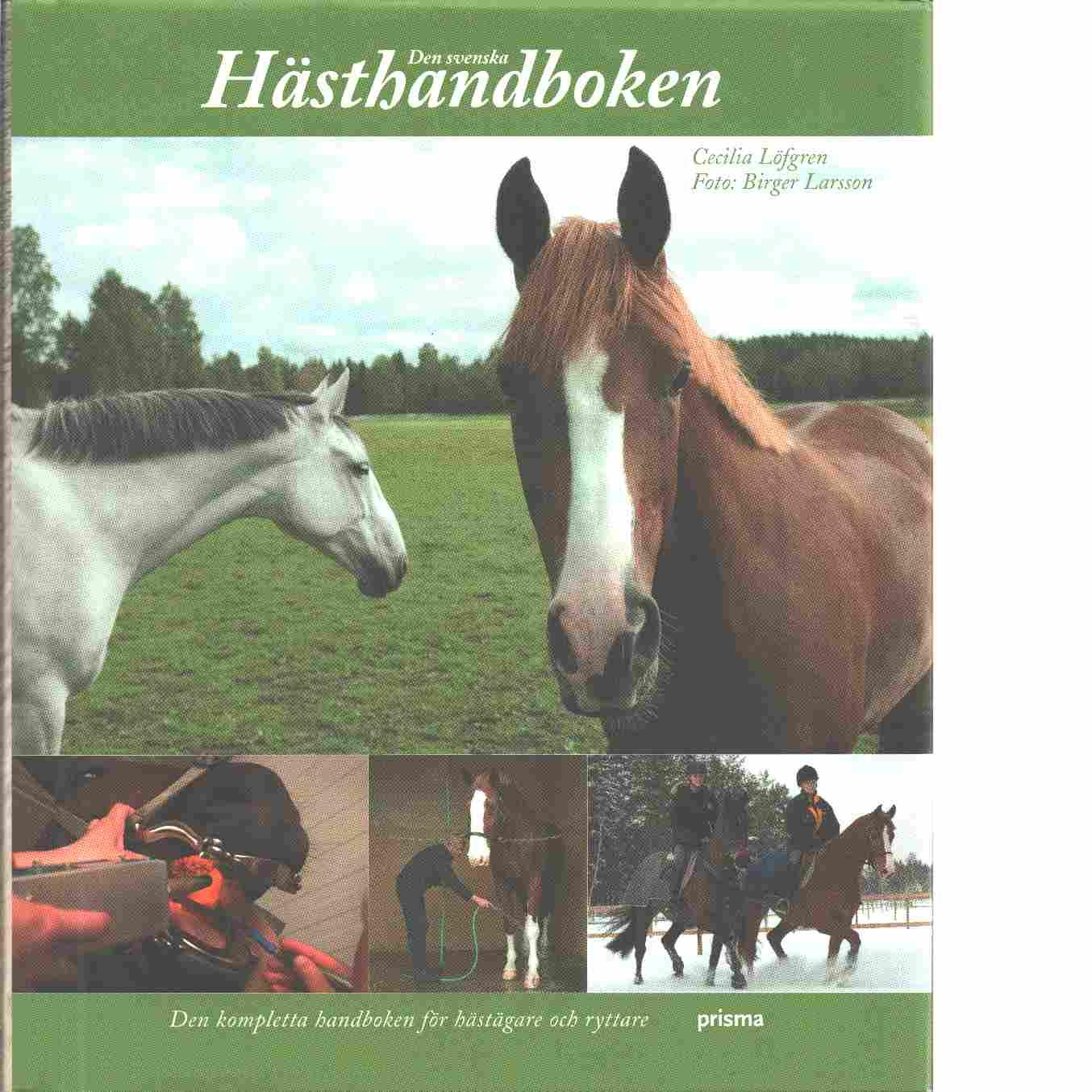 Den svenska hästhandboken : [den kompletta handboken för hästägare och ryttare - Löfgren, Cecilia