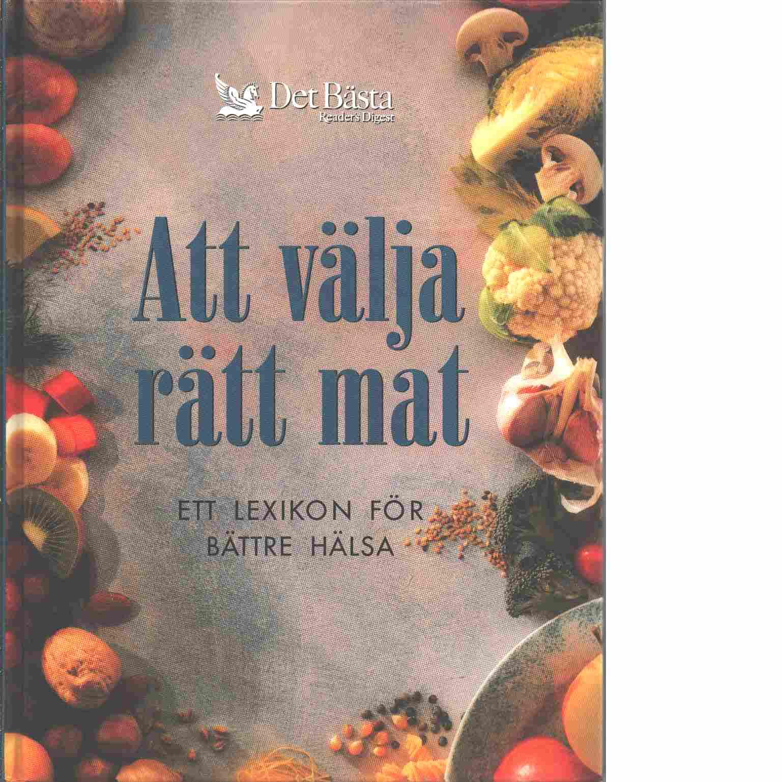 Att välja rätt mat : ett lexikon för bättre hälsa - Red.