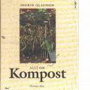 Allt om kompost : från trädgårdskompost till maskkompost på balkongen - Olausson, Ingrid
