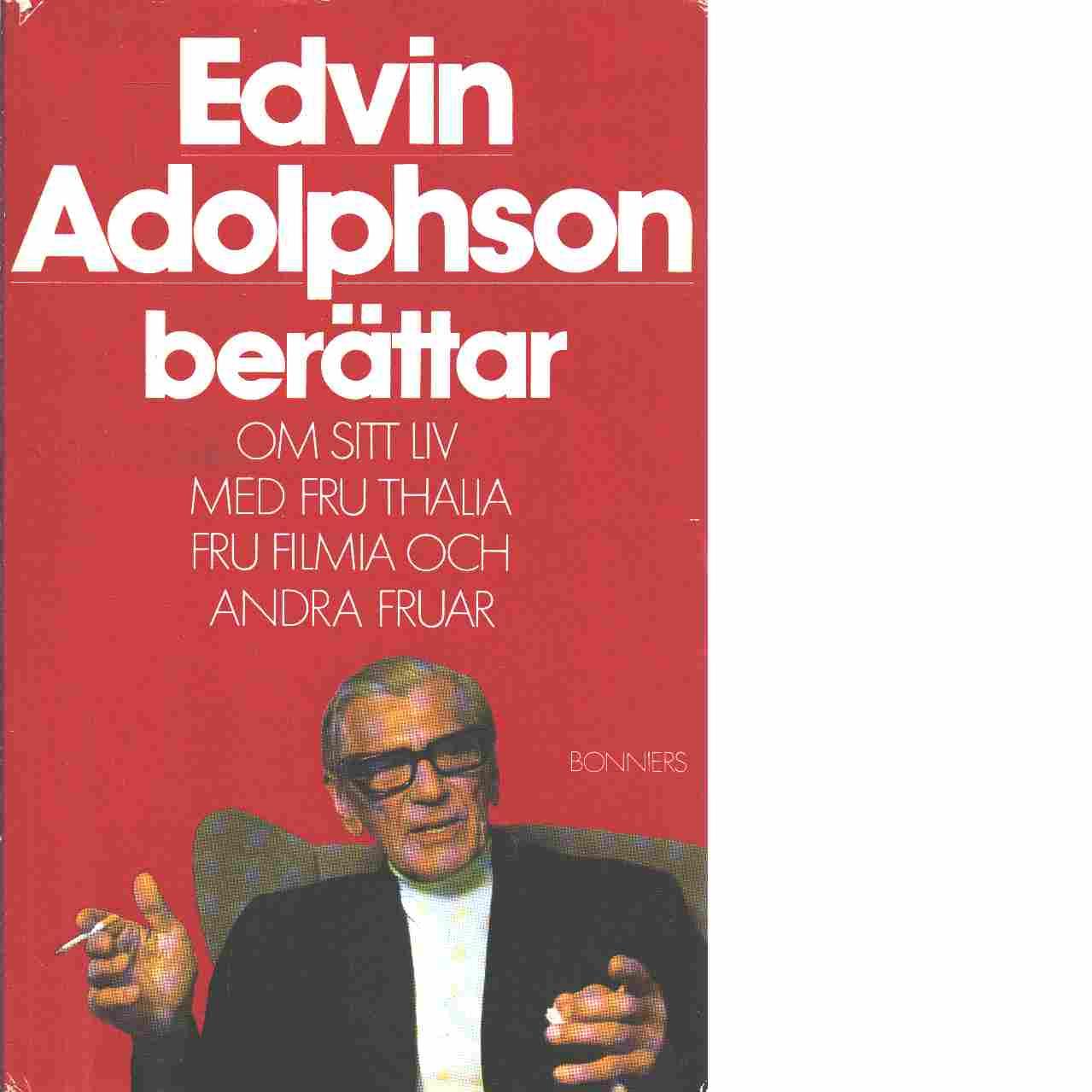 Edvin Adolphson berättar om sitt liv med fru Thalia, fru Filmia och andra fruar - Adolphson, Edvin