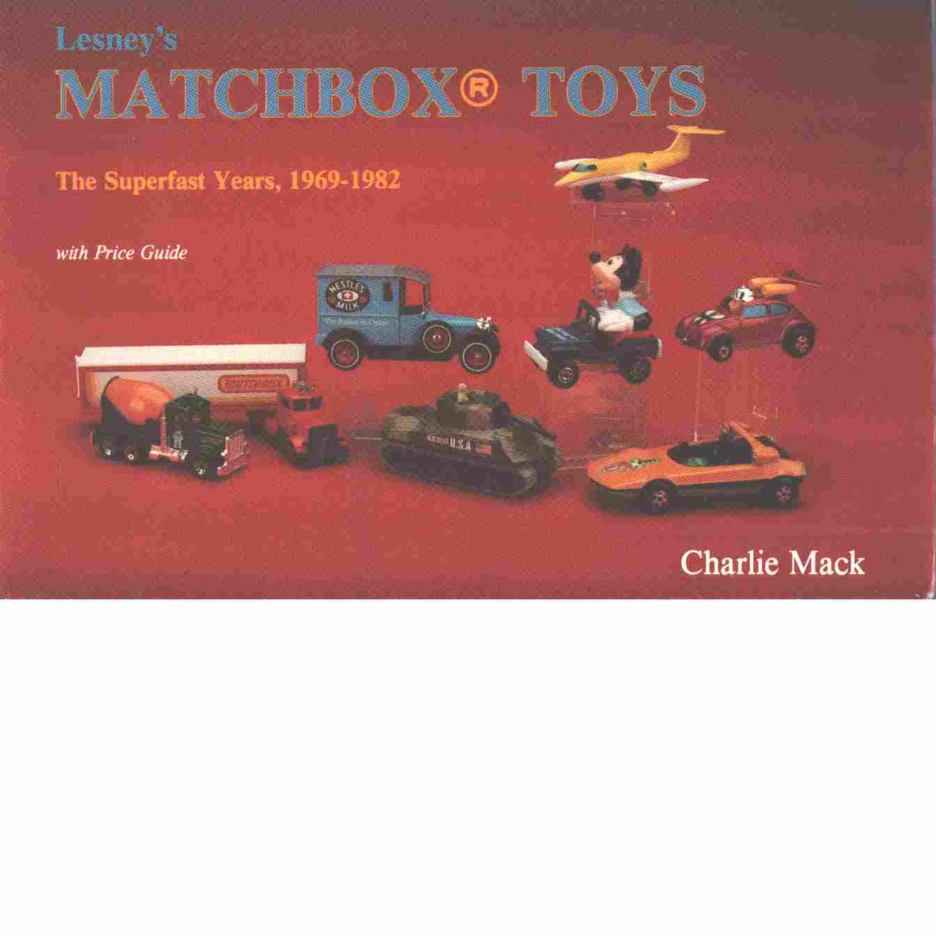 Lesney's Matchbox toys : the superfast years, 1969-1982 : with price guide - Mack, Charlie
