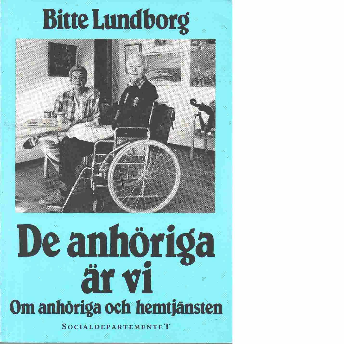 Social hemtjänst. 5, De anhöriga är vi : om anhöriga och hemtjänsten - Lundborg, Bitte