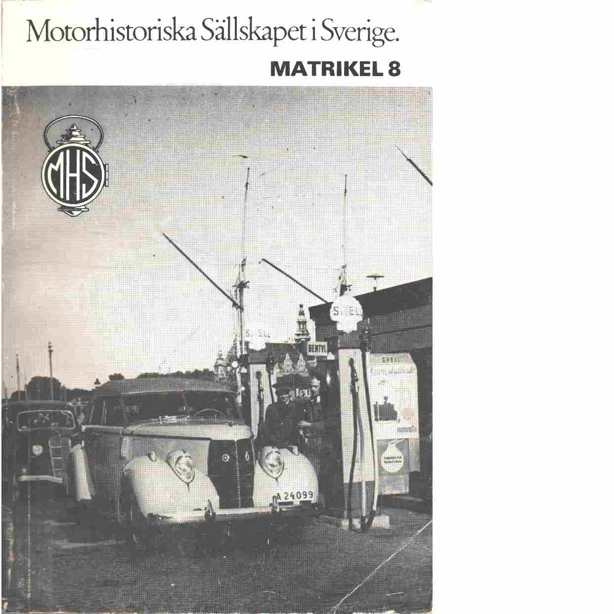 Matrikel 8  : Motorhistoriska sällskapet i Sverige - MHS - Red.
