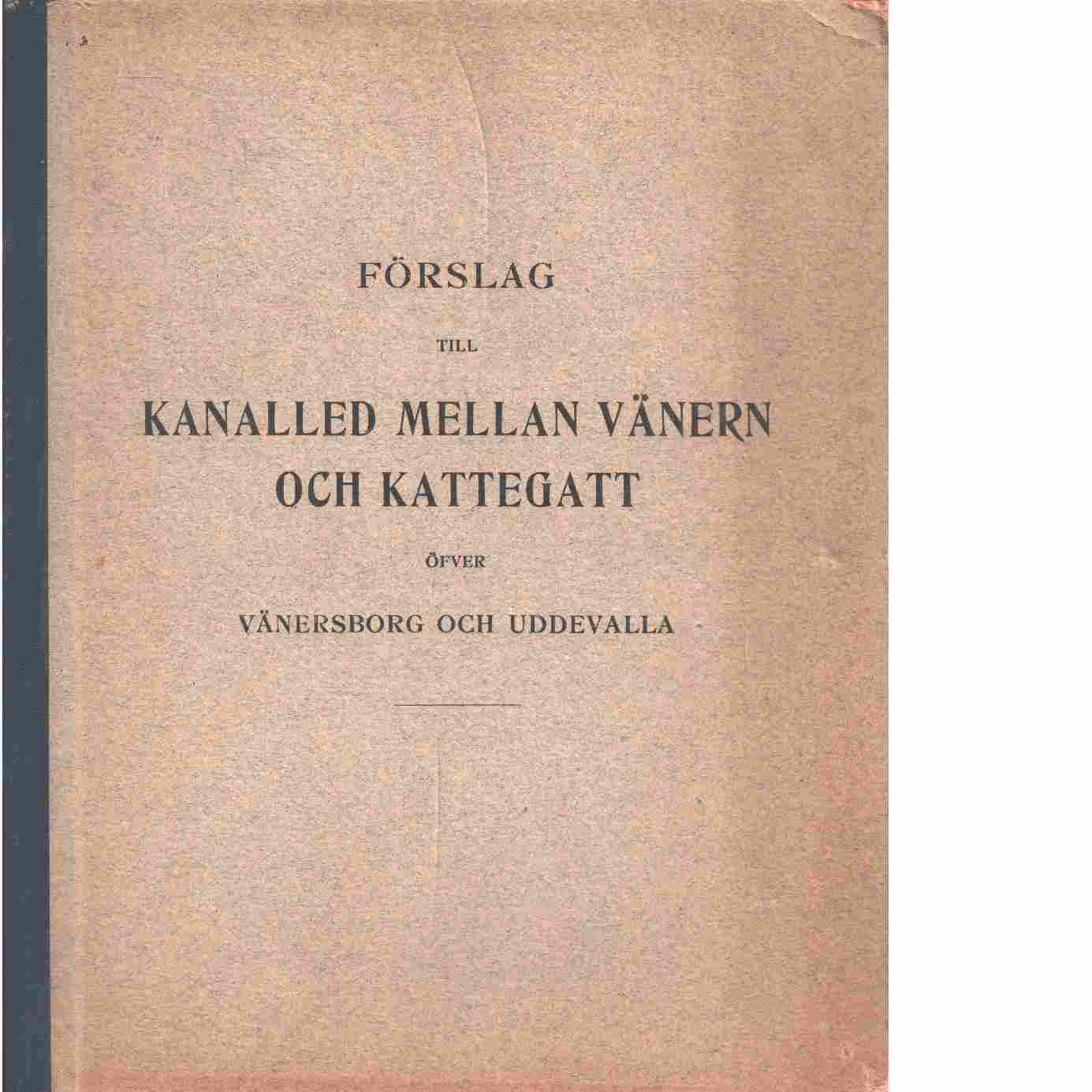 Förslag till kanalled mellan Vänern och Kattegatt öfver Vänersborg och Uddevalla - Red.