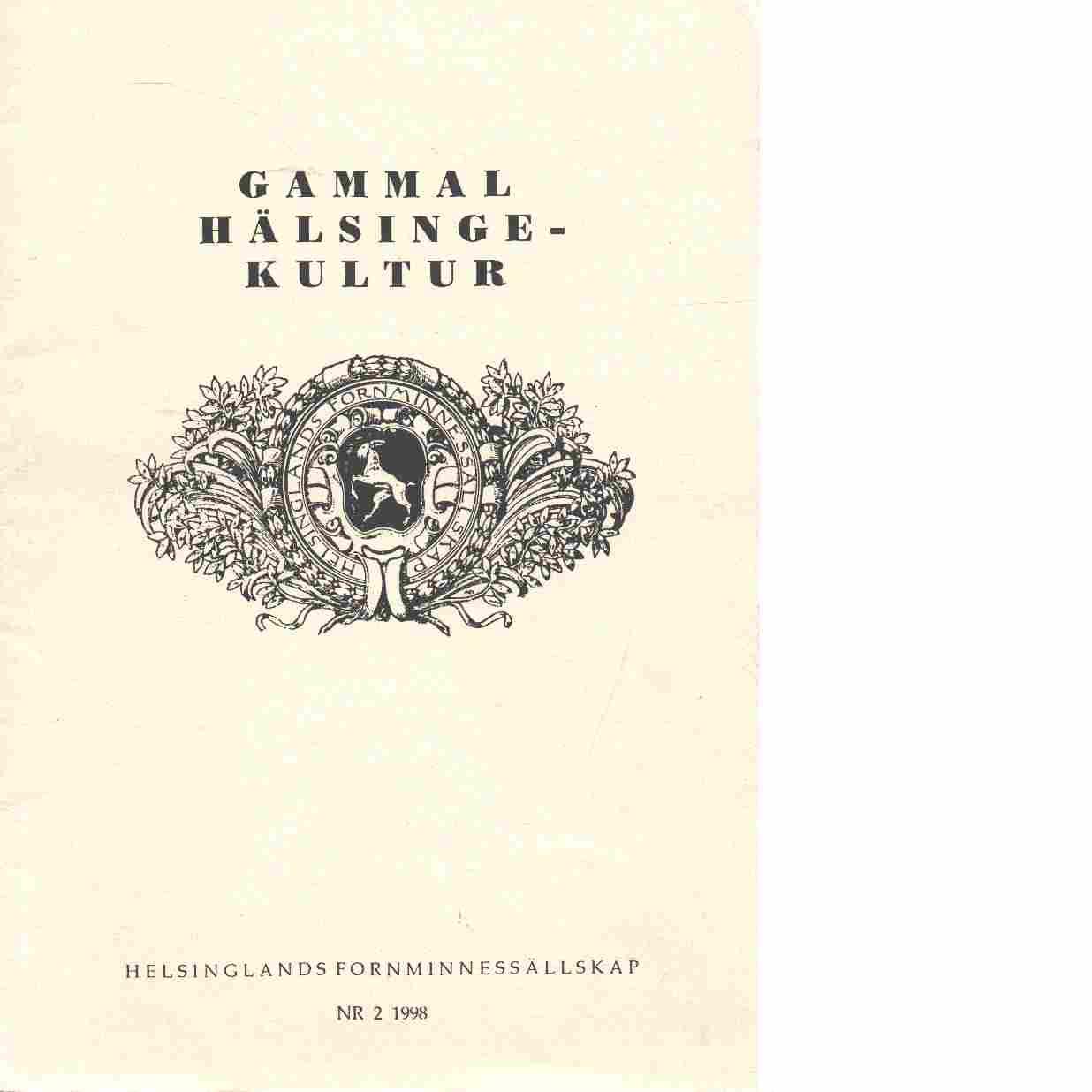 Gammal hälsingekultur : meddelanden från Hälsinglands fornminnessällskap 1998 nr 2 - Hälsinglands fornminnessällskap