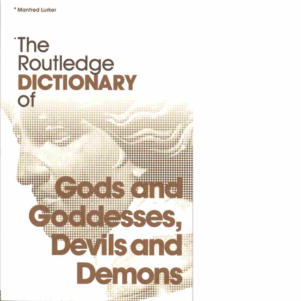 The Routledge dictionary of gods and goddesses, devils and demons - Lurker, Manfred