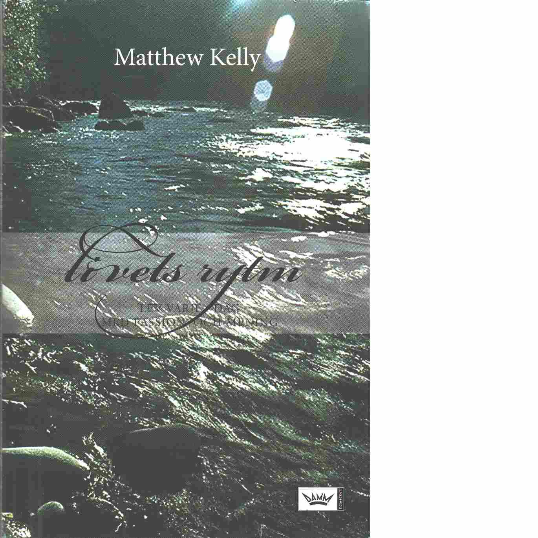 Livets rytm : lev varje dag med passion och mening - Kelly, Matthew