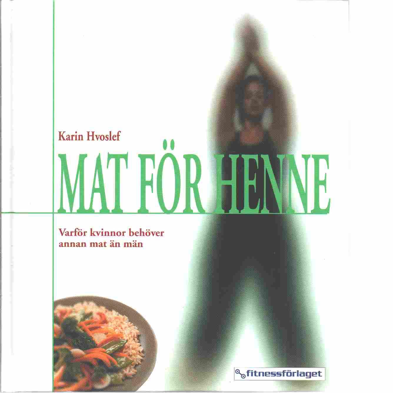 Mat för henne : varför kvinnor behöver annan mat än män - Hvoslef, Karin