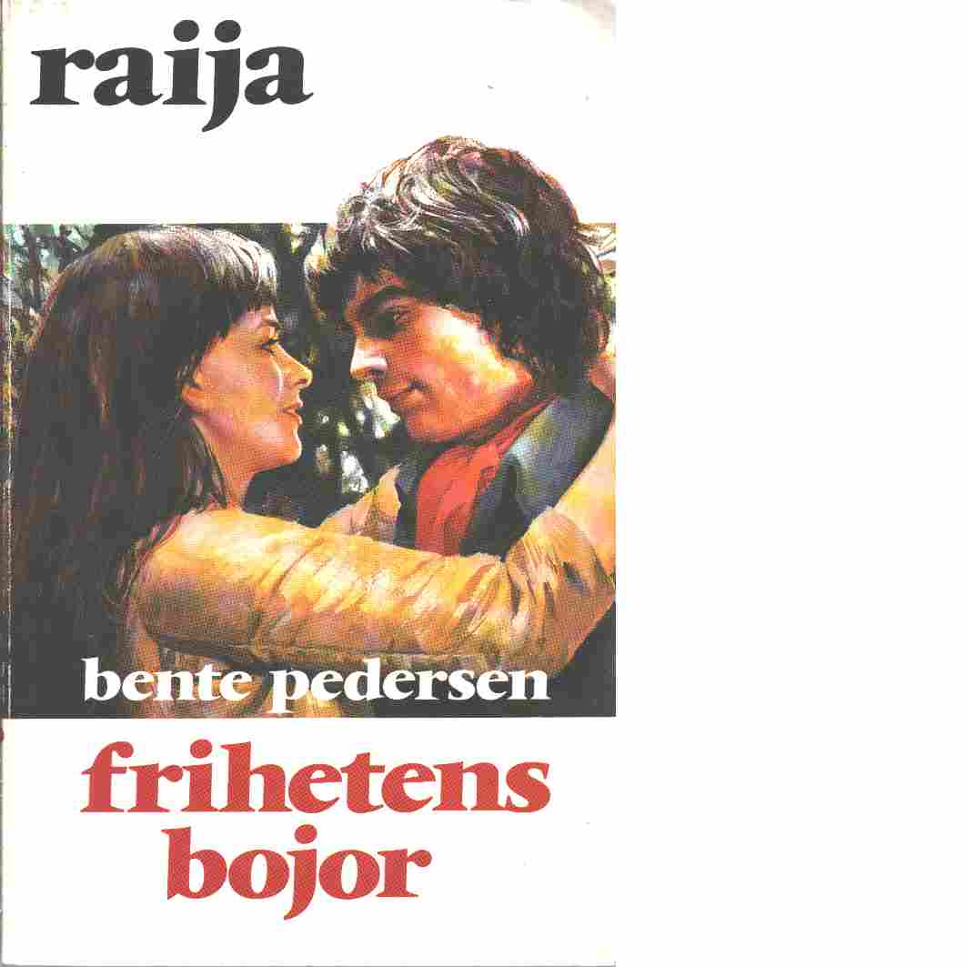 Raija : Frihetens bojor - Pedersen, Bente
