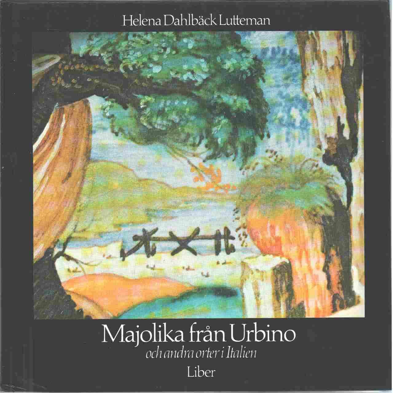 Majolika från Urbino och andra orter i Italien i Nationalmuseum, Stockholm - Dahlbäck Lutteman, Helena