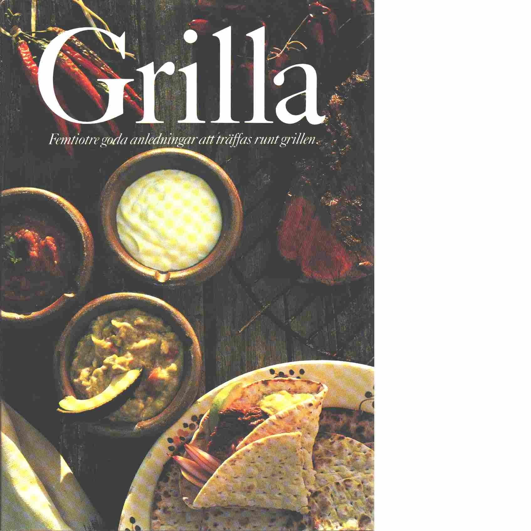 Grilla : femtiotre goda anledningar att träffas runt grillen - Halling, Sverker